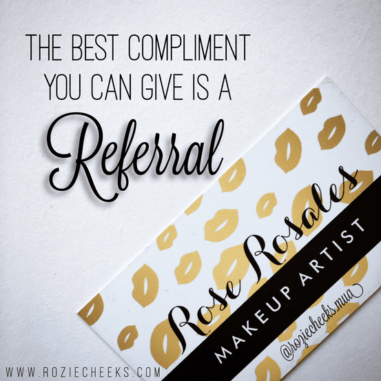 The best compliment you can give is a referral - roziecheeks.com